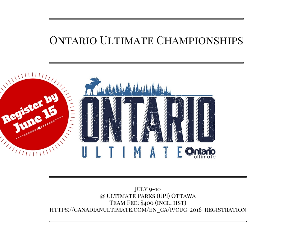 Ontario Ultimate Championships - July 9-10, 2016 in Ottawa - Register by June 15, 2016.